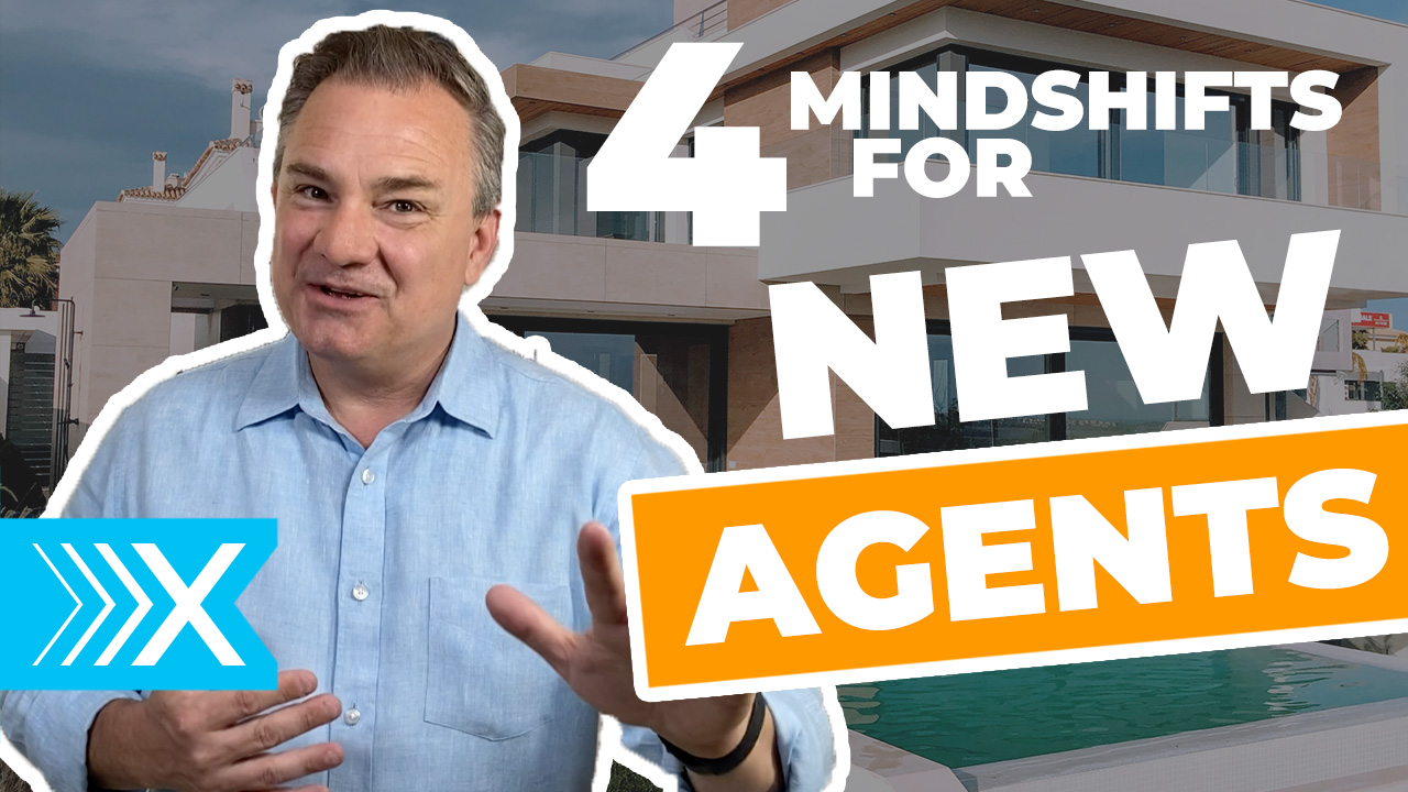 Four mindshifts for new real estate agents to get more listings and close more deals - 4X Formula